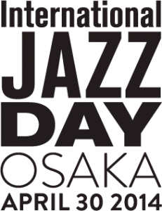 INTERNATIONAL JAZZ DAY GLOBAL CONCERT 2014 OSAKA